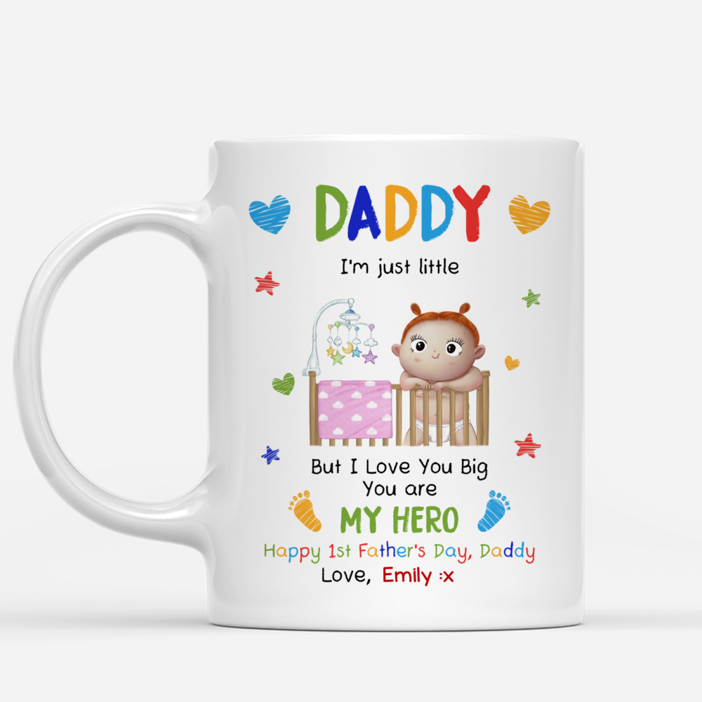 Personalized Mug - First Father's Day - Daddy, I'm just little. But I love you Big. You are my Hero_2