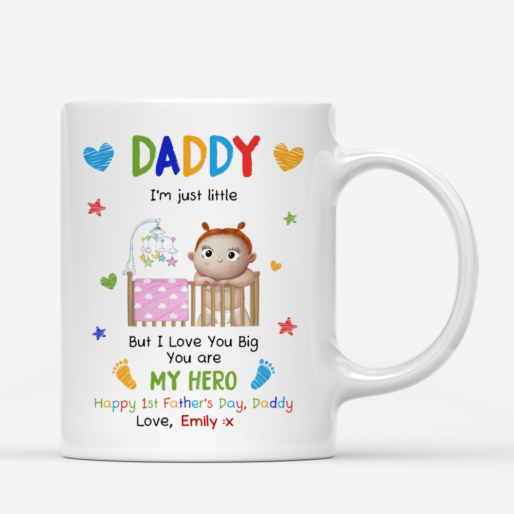 Personalized Mug - First Father's Day - Daddy, I'm just little. But I love you Big. You are my Hero_3