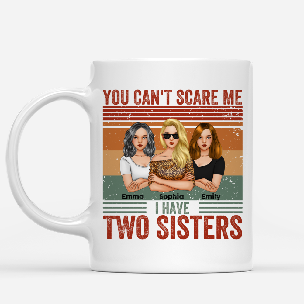 Personalized Mug - Sisters - You Can't Scare Me I Have Two Sisters_1