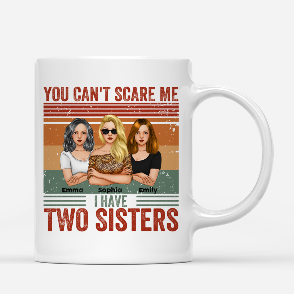 Personalized Mug - Sisters - You Can't Scare Me I Have Two Sisters_2
