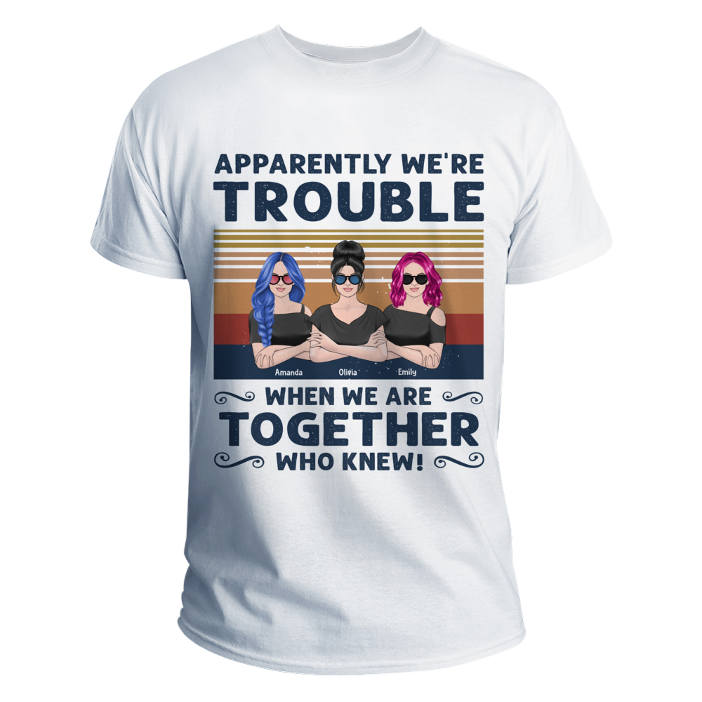 Personalized Shirt - Funny Groupie Shirt - Apparently We're Trouble When We Are Together (1.1)