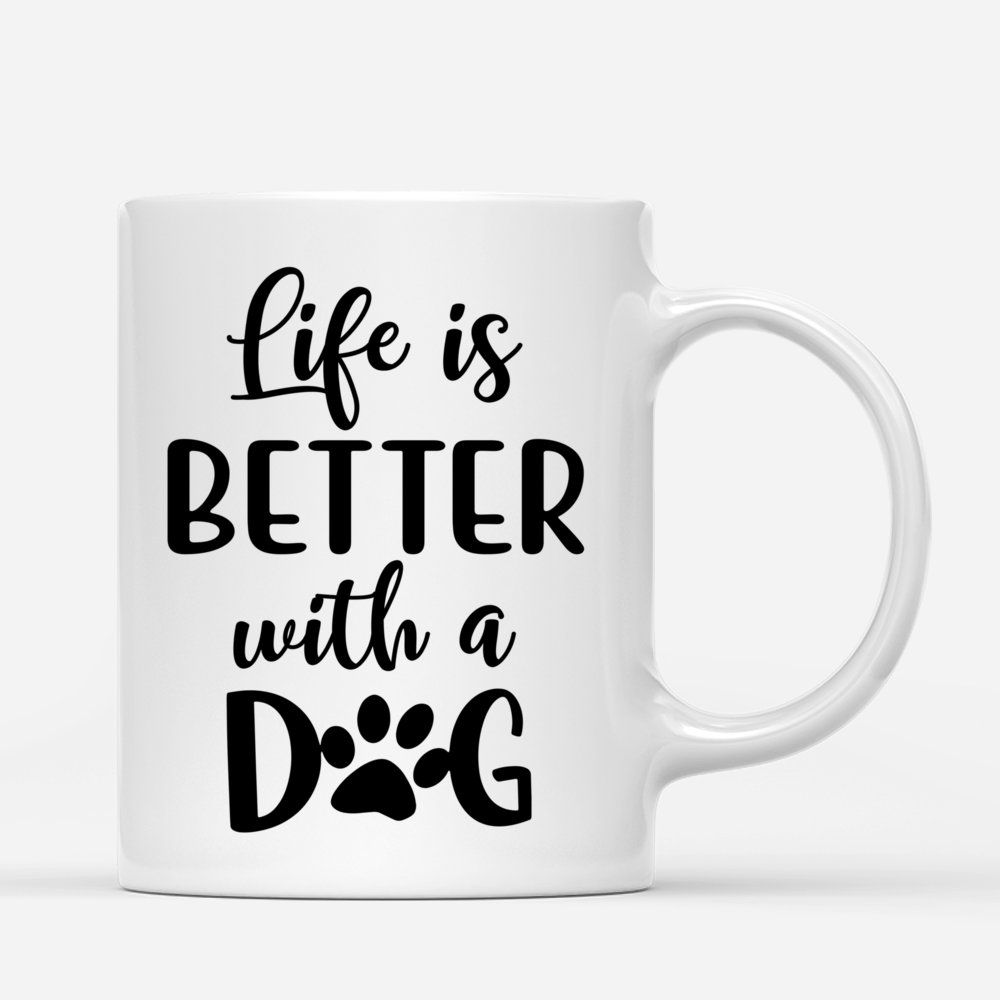 Personalized Mugs For Girl and Dogs - Life Is Better With Dogs_2