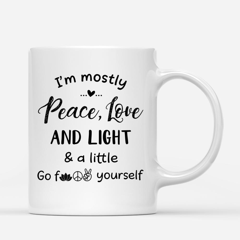 Personalized Mug - Funny Mug - I'm Mostly Peace Love & Light And A Little Go F Yourself v2_2
