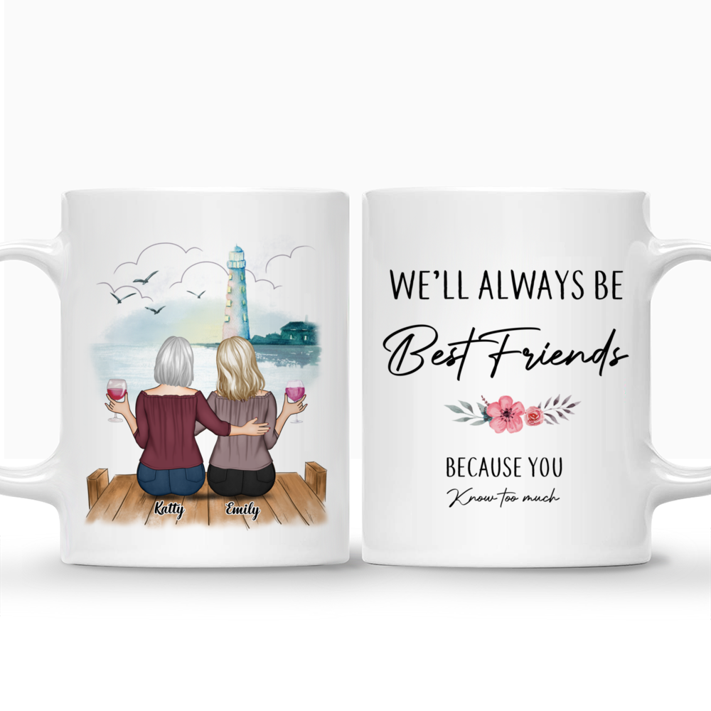 Personalized Mug - Up to 5 Women - We'll Always Be Best Friends, Because You Know Too Much_3