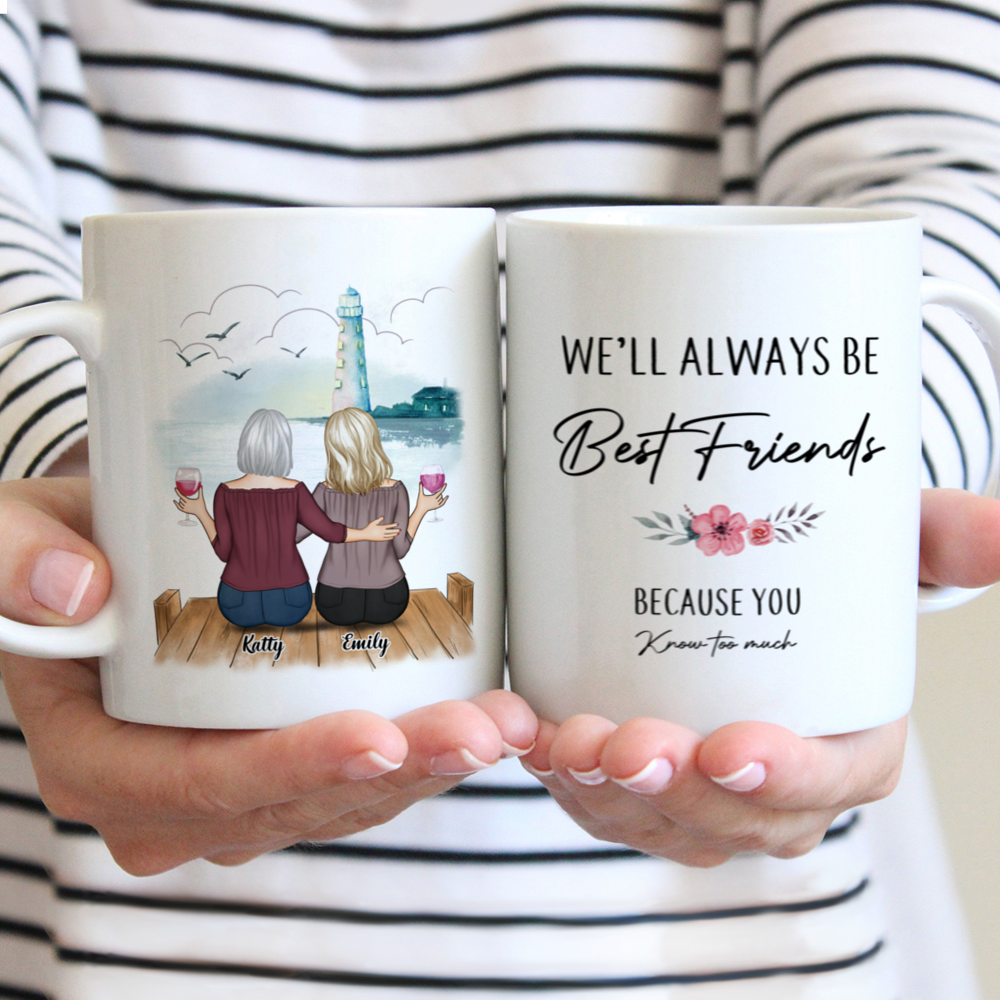Personalized Mug - Up to 5 Women - We'll Always Be Best Friends, Because You Know Too Much