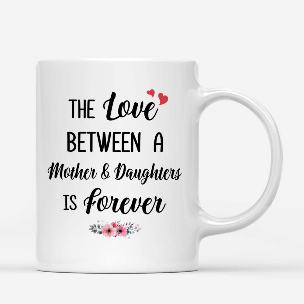 Personalized Mug - Mother & Daughter - The love between a Mother and Daughters is forever- Romance_2