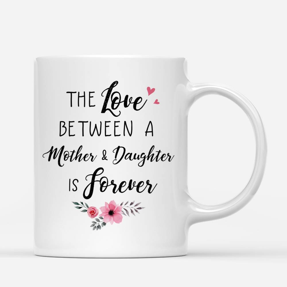 Personalized Mug - Family - The Love Between Mother And Daughter Is Forever_2
