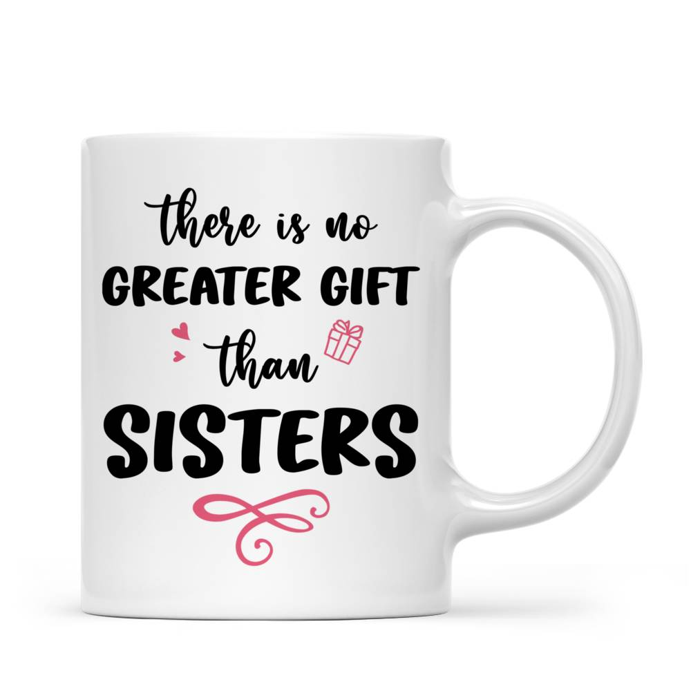 Personalized Mug - There Is No Greater Gift Than Sisters (Ver 2) (5726)_2
