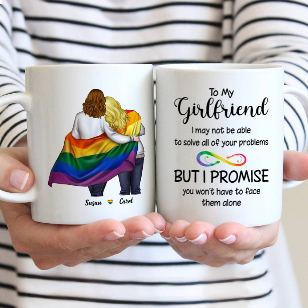 Personalized Mug - LGBT Couple - To my Girlfriend I may not be able to solve all of your problems, but I promise you wont have to face them alone