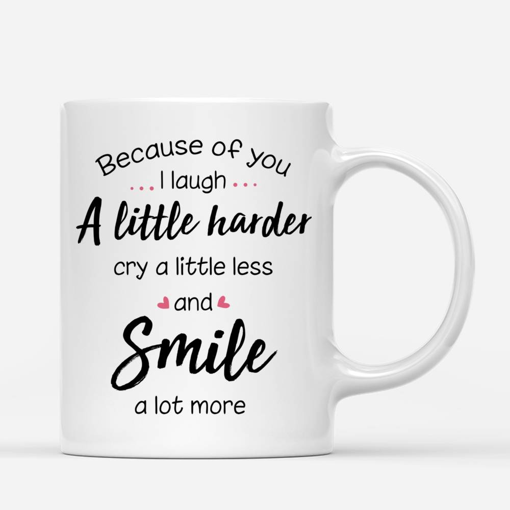 Personalized Mug - Shopping team - Because Of You I Laugh A Little Harder Cry A Little Less And Smile A Lot More_2