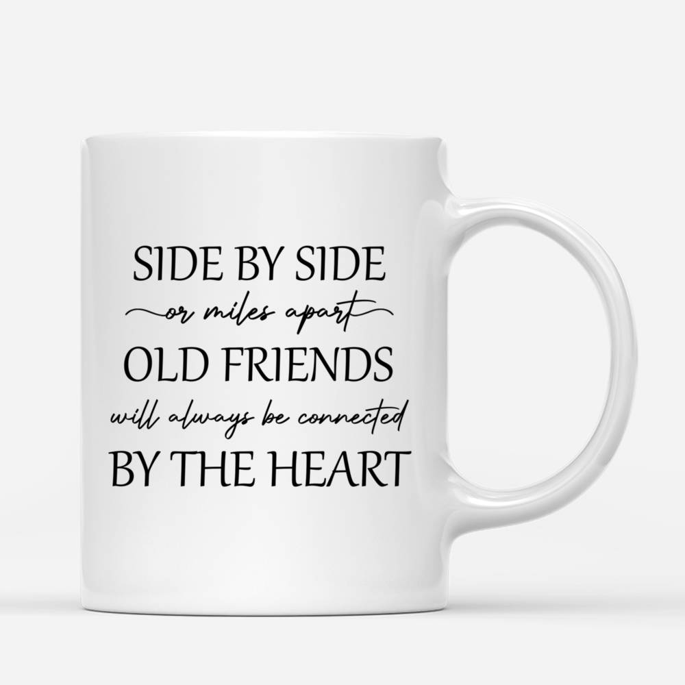 Personalized Mug - Up to 5 Women - Side by side or miles apart Old Friends will always be connected by the heart_2