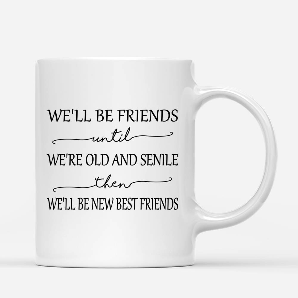 Personalized Mug - Rock Chicks - We'll Be Friends Until We're Old And Senile, Then We'll Be New Best Friends - Up to 4 Ladies_2