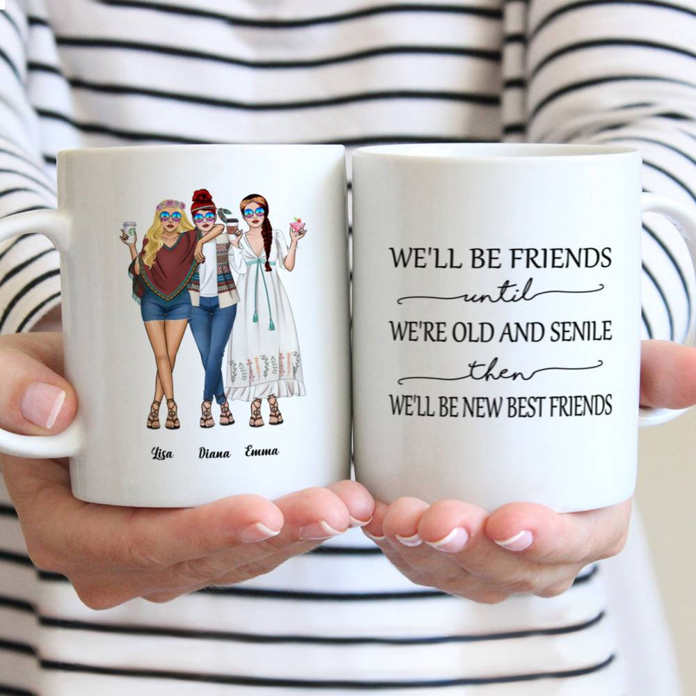 Personalized Mug - Up to 5 Girls - Besties - We'll Be Friends Until We're Old And Senile, Then We'll Be New Best Friends