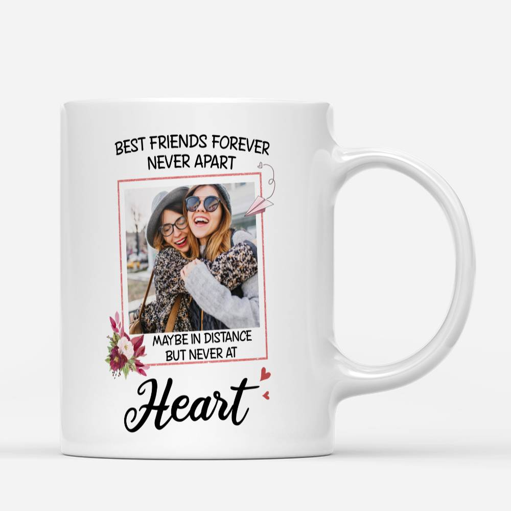 Photo Mug - Photo Mug - Best Friends forever, never apart. Maybe in distance but never at heart.