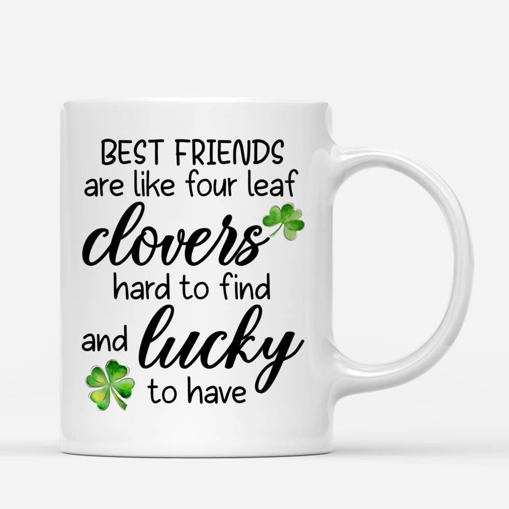 Personalized Mug - Best friends - Best friends are like four leaf clovers, hard to find and lucky - Up to 4 Friends_2