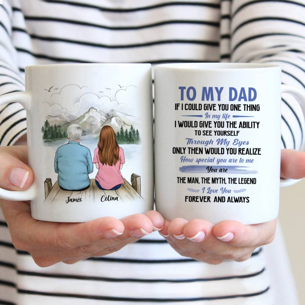 Father and Daughter Customized Mug - To My Dad If I Could Give You One Thing In My Life