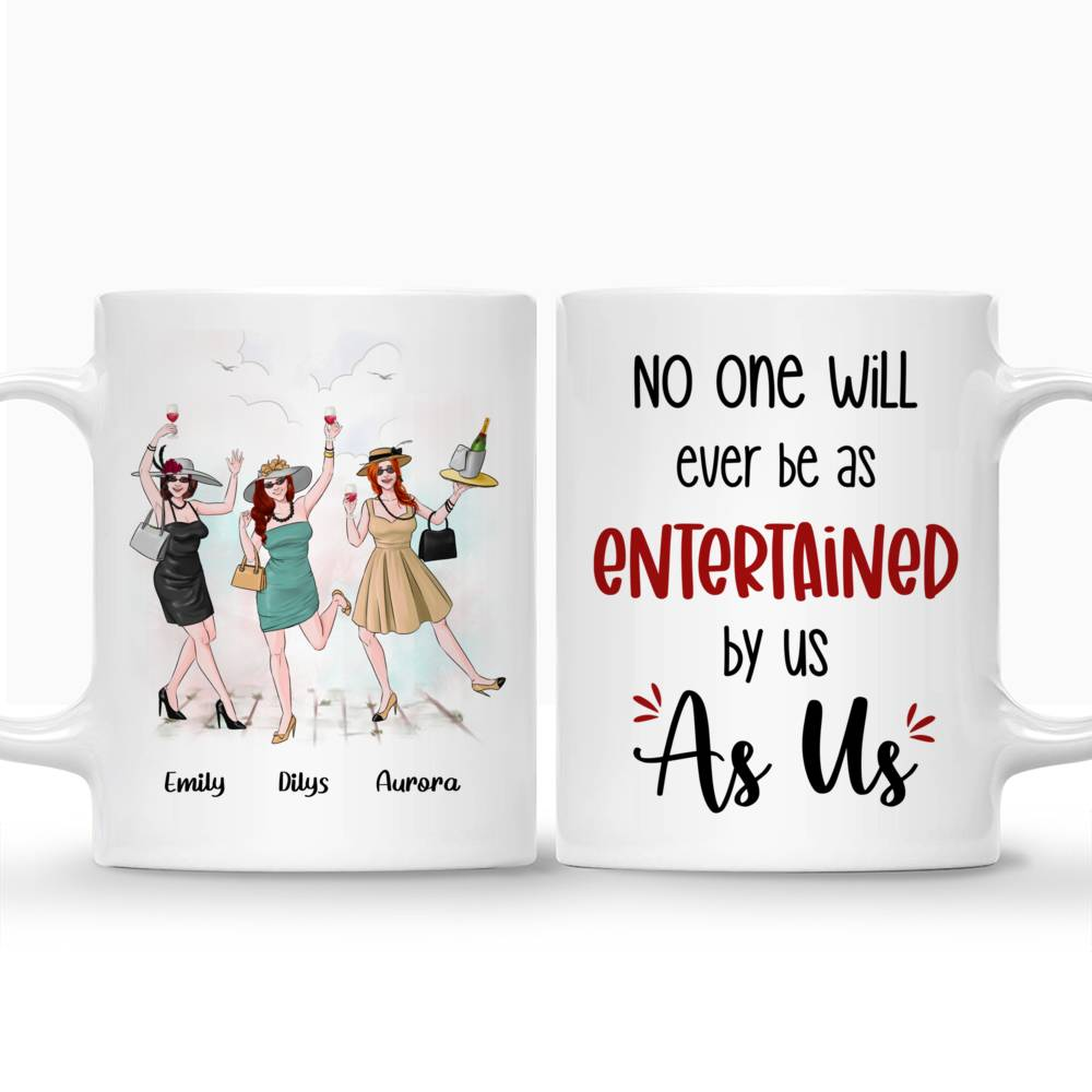 Personalized Mug - Friends - No One Will Ever Be As Entertained by Us As Us_3