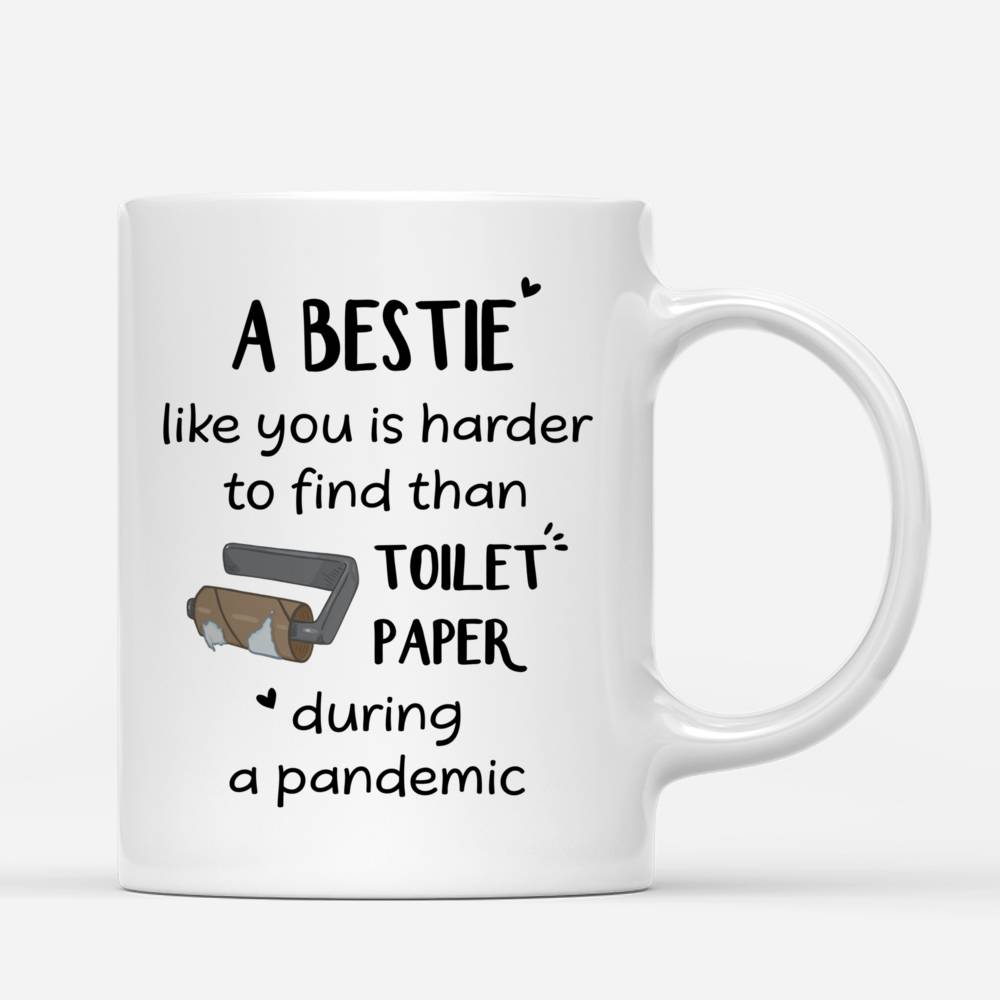 Personalized Mug - Best friends - A Bestie Like You Is Harder To Find Than Toilet Paper During A Pandemic_2