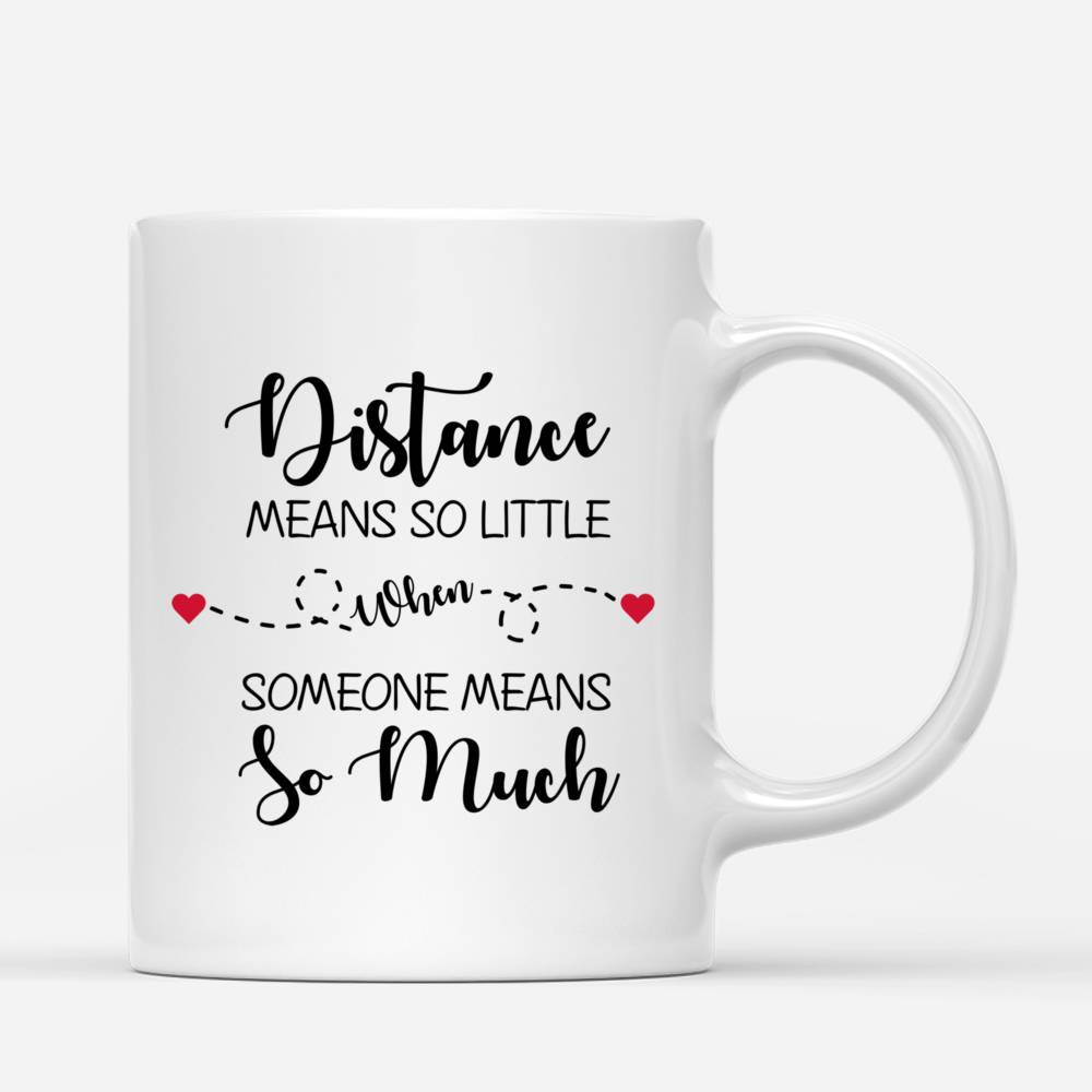 Personalized Mug - 4 Sisters - Distance Means So Little When Someone Means So Much._2