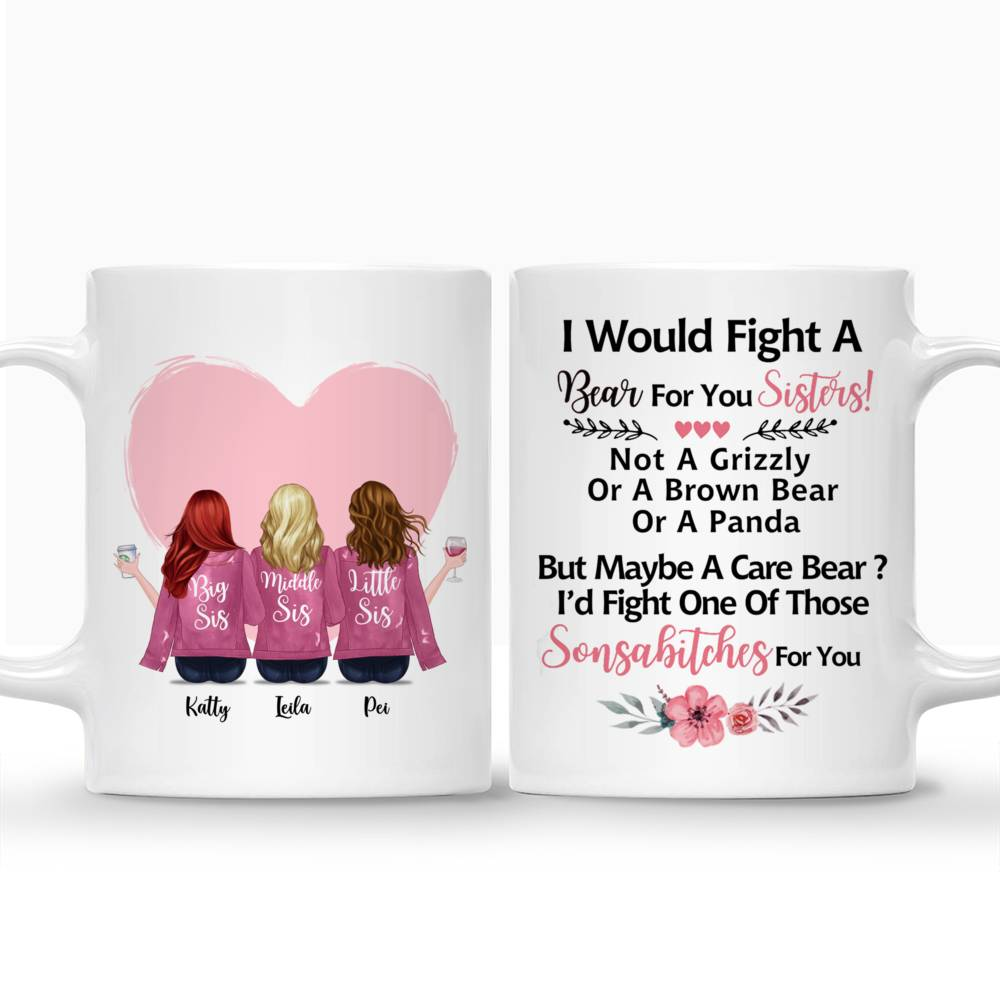 Personalized Mug - Up to 6 Women - I Would Fight A Bear For You Sisters, not a grizzly or a brown bear or a panda, but maybe a care bear, i'd fight one of those sonsabitches for you (Heart)_4