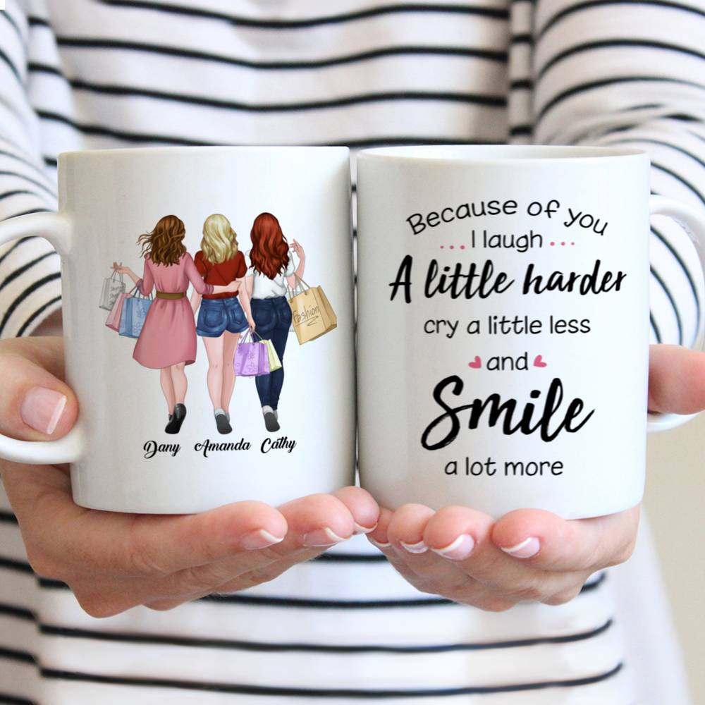 Personalized Mug - Shopping team - Because Of You I Laugh A Little Harder Cry A Little Less And Smile A Lot More