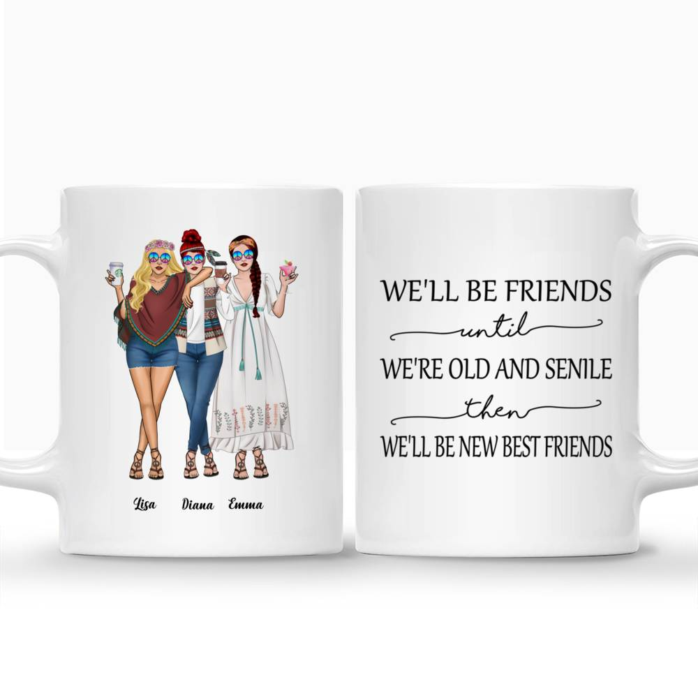Personalized Mug - Up to 5 Girls - Besties - We'll Be Friends Until We're Old And Senile, Then We'll Be New Best Friends_3