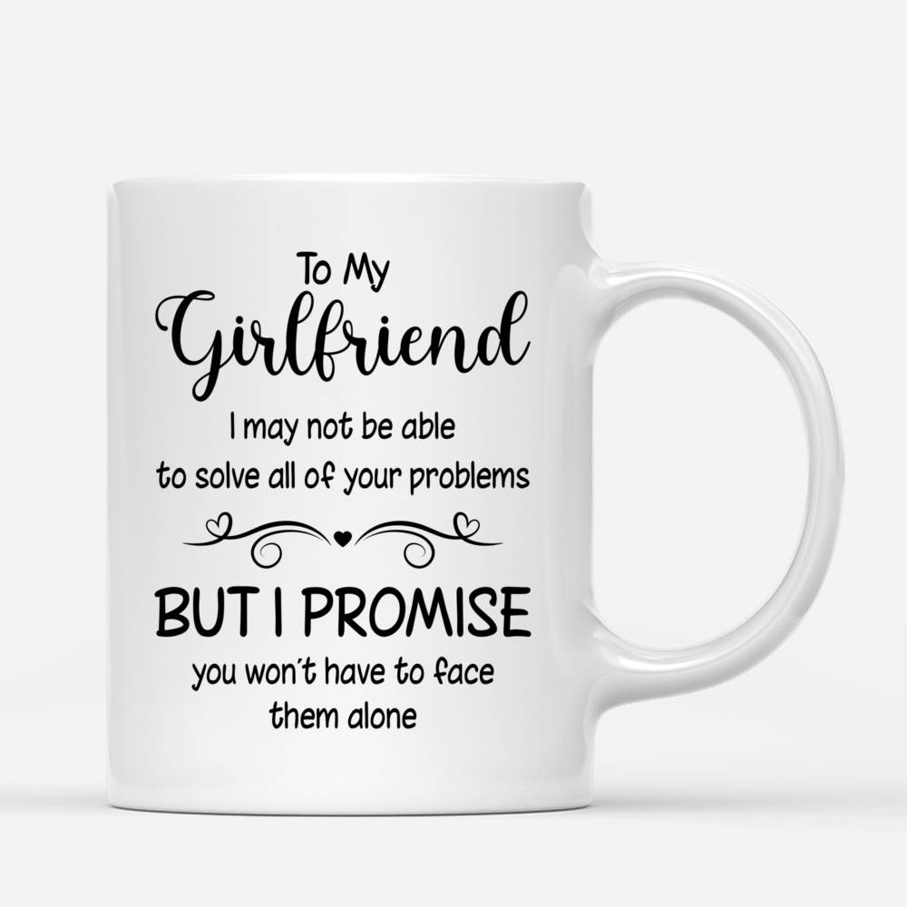 Personalized Mug - Winter Romance - To my Girlfriend I may not be able to solve all of your problems, but I promise you wont have to face them alone_2