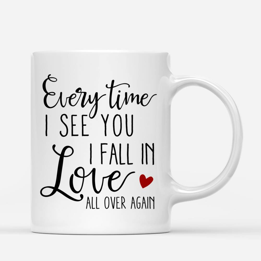 Personalized Mug - Couple - Everytime I see you I fall in love all over again_2