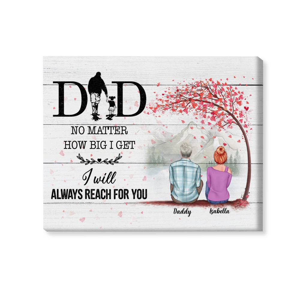 Personalized Wrapped Canvas - Family - Dad, No matter how big i get. I will always reach for you - White Wooden Canvas - 1DWOM_1