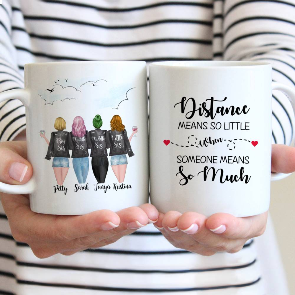 Personalized Mug - 4 Sisters - Distance Means So Little When Someone Means So Much.