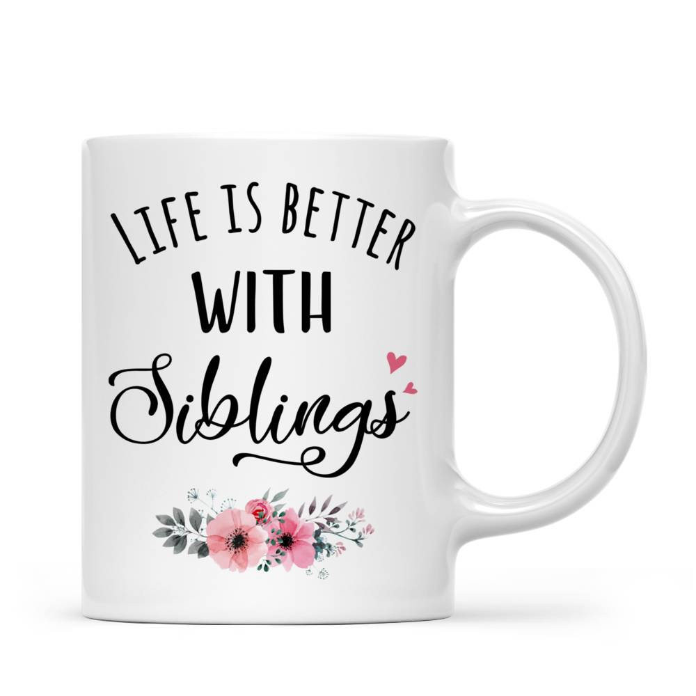 Personalized Sister Mug - Life is Better with Siblings (6071)_2