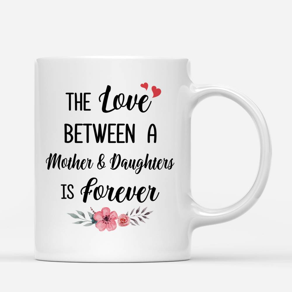 Personalized Mug - Mother & Daughter - The Love Between A Mother And Daughters Is Forever - Love_2
