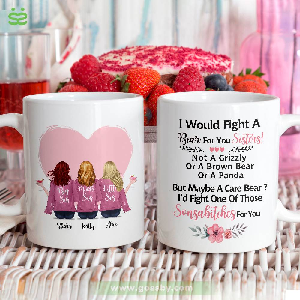 Personalized Mug - Up to 6 Women - I Would Fight A Bear For You Sisters, not a grizzly or a brown bear or a panda, but maybe a care bear, i'd fight one of those sonsabitches for you (Heart)