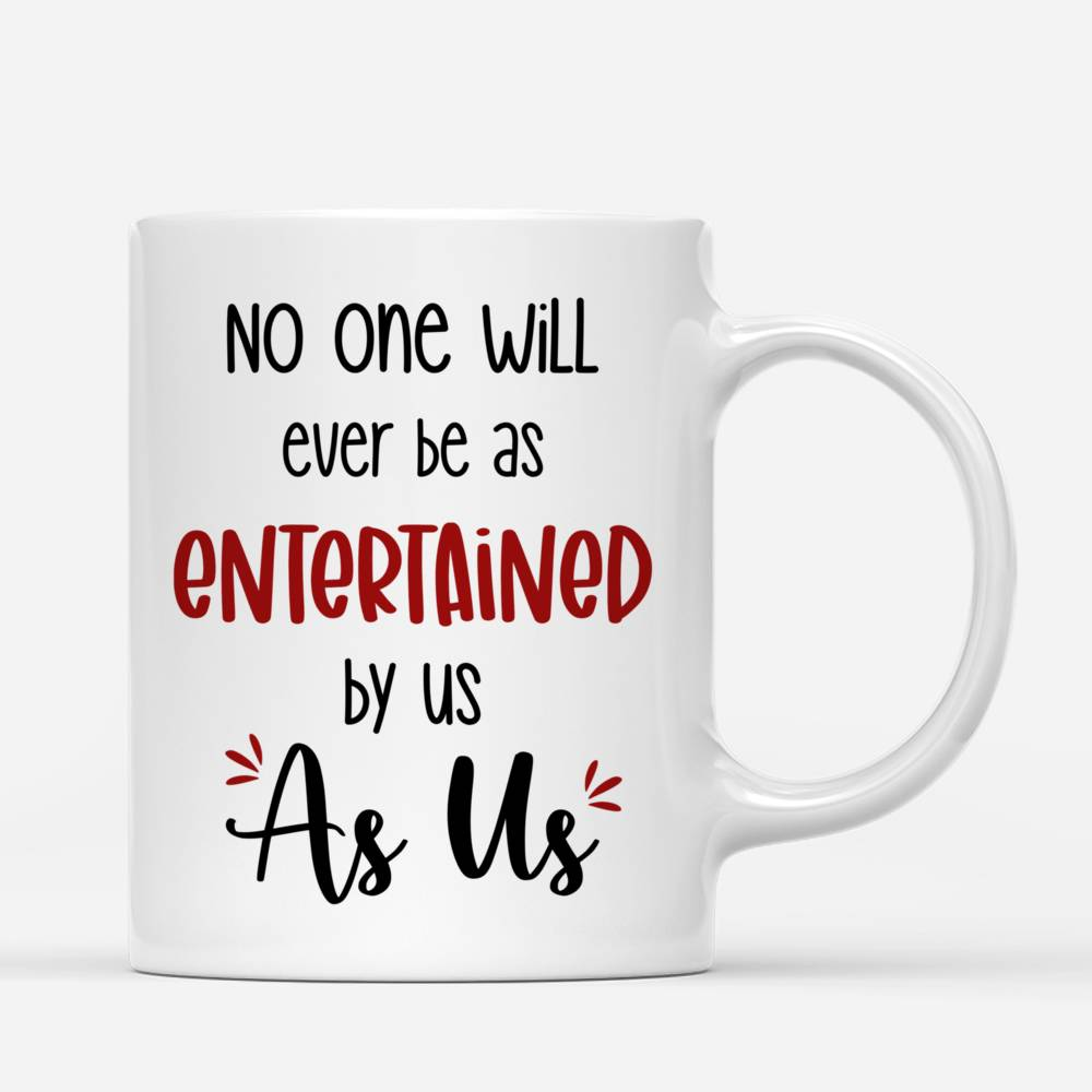 Personalized Mug - Friends - No One Will Ever Be As Entertained by Us As Us_2