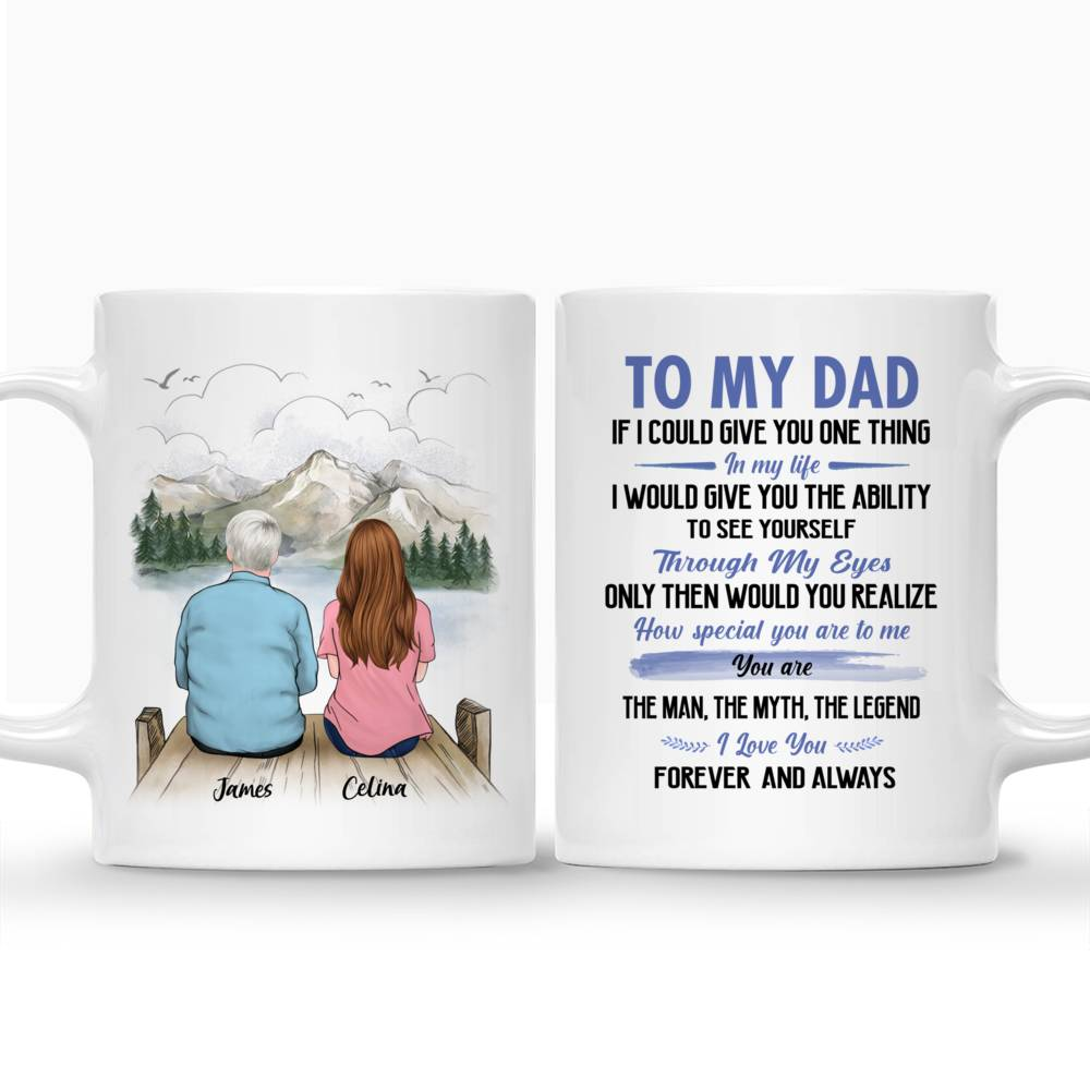 Father and Daughter Customized Mug - To My Dad If I Could Give You One Thing In My Life_3