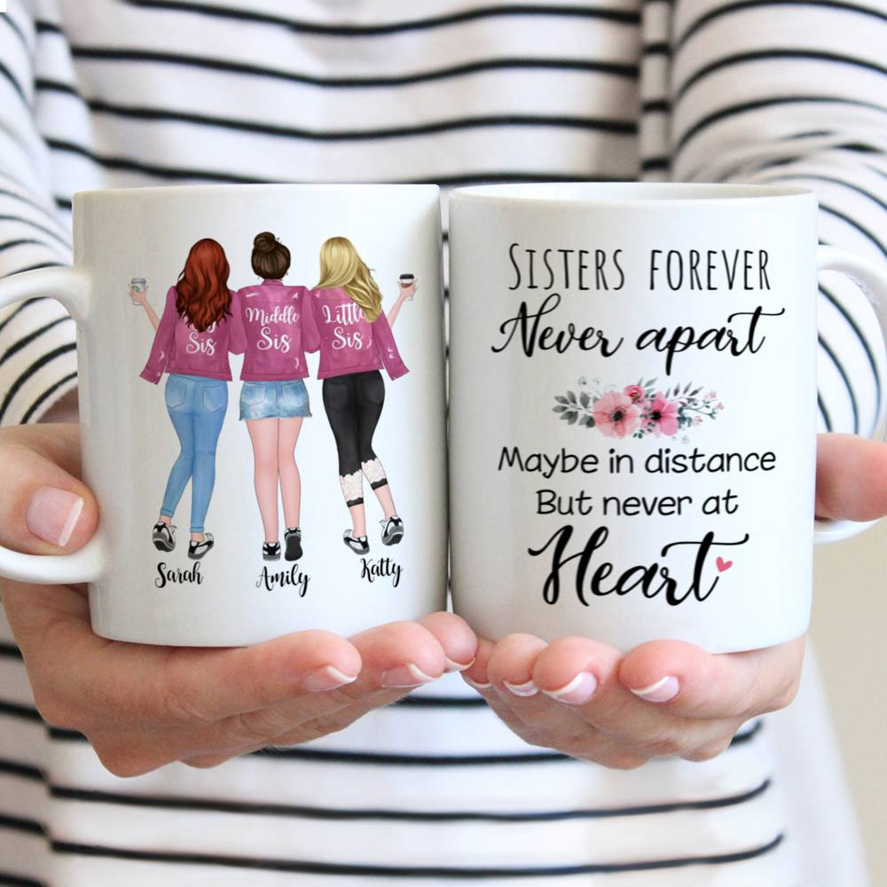 Personalized Mug - Up to 5 Sisters - Sisters forever, never apart. Maybe in distance but never at heart (1545)